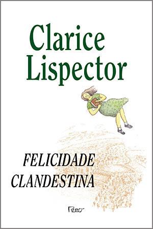 Felicidade Clandestina by Clarice Lispector