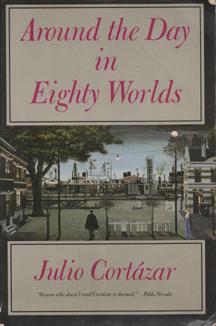 Around the Day in Eighty Worlds by Julio Cortázar