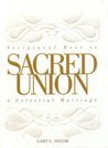 Sacred Union: Scriptural Keys To A Celestial Marriage