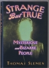 Strange But True: Mysterious and Bizarre People