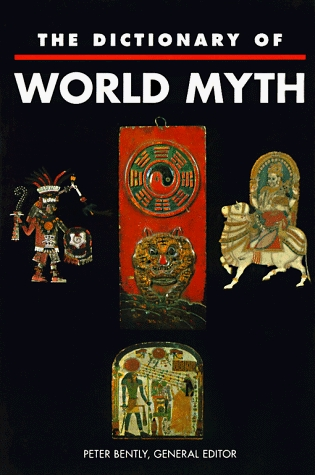 The Dictionary of World Myth by Peter Bently