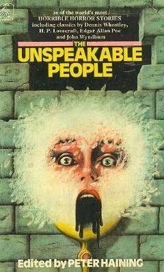 The Unspeakable People: Being Twenty Of The World's Most Horrible Horror Stories