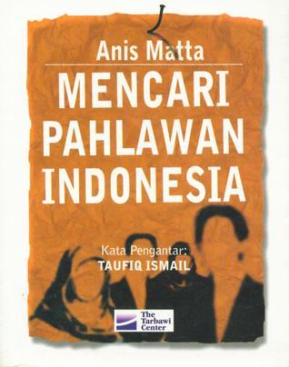 Mencari Pahlawan Indonesia by Muhammad Anis Matta