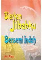 Biarkan Jilbabku Bersemi Indah by Alwi Alatas