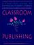 Classroom Publishing: A Pra...
