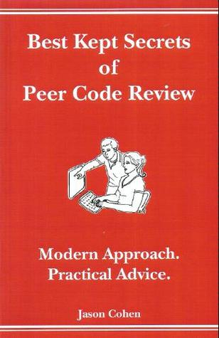 Best Kept Secrets of Peer Code Review (Modern Approach. Practical Advice.)