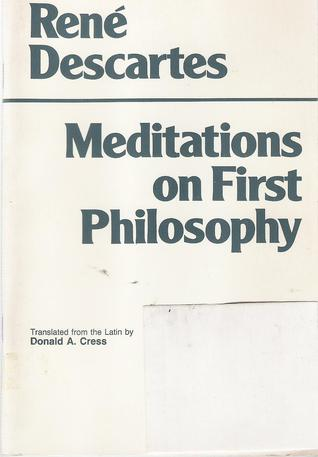 Meditations on First Philosophy: In Which the Existence of God and the Distinction of the Soul from the Body Are Demonstrated