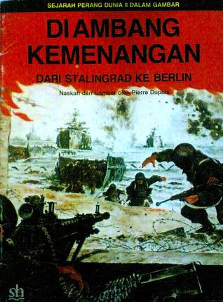 Di Ambang Kemenangan: Dari Stalingrad ke Berlin (Seri Sejarah Perang Dunia II dalam Gambar)