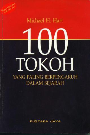 Seratus Tokoh yang Paling Berpengaruh Dalam Sejarah by Michael H. Hart