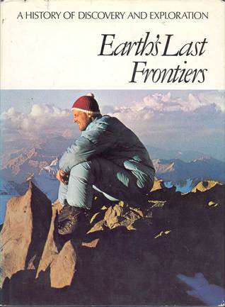 Earth's Last Frontiers (A History of Discovery & Exploration)
