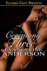 Ceremony of Three by Evangeline Anderson