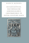 Ecclesiastical Factionalism and Religious Controversy in Fifth-Century Gaul