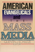 American Evangelicals And The Mass Media: Perspectives On The Relationship Between American Evangelicals And The Mass Media