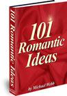 101 Romantic Ideas: Creative Ways to Romance Your Love