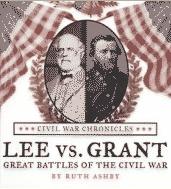 Lee Versus Grant: Great Battles of the Civil War