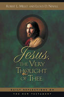 Jesus, the Very Thought of Thee by Robert L. Millet