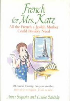 French for Mrs. Katz: All the French a Jewish Mother Could Possibly Need