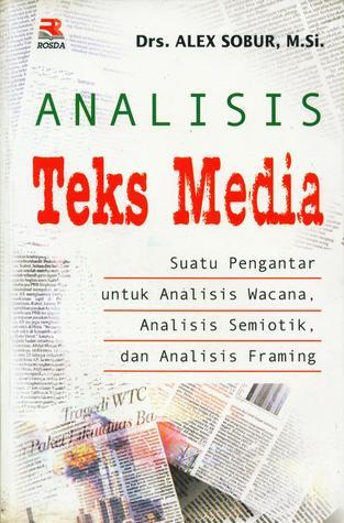 Analisis Teks Media: Suatu Pengantar untuk Analisis Wacana, Analisis Semiotik, dan Analisis Framing