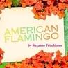 American Flamingo by Suzanne Frischkorn