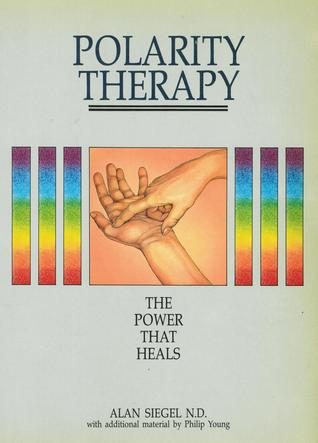 Polarity Therapy: The Power That Heals