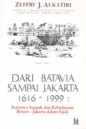 Dari Batavia sampai Jakarta 1619-1999: Peristiwa Sejarah dan Kebudayaan Betawi-Jakarta dalam Sajak