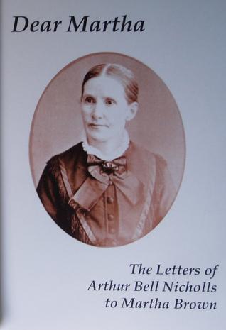 Dear Martha: the letters of Arthur Bell Nicholls to Martha Brown