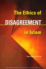 The Ethics of Disagreement in Islam (Issues in Islamic Thought #5)