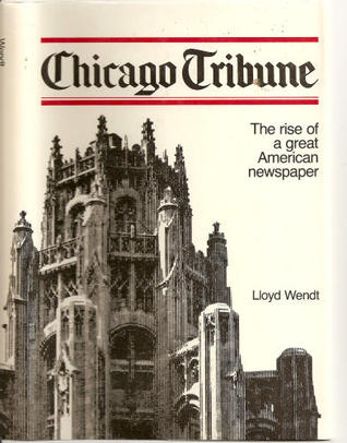 Chicago Tribune: The Rise Of A Great American Newspaper