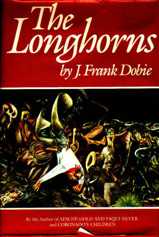 The Longhorns by J. Frank Dobie