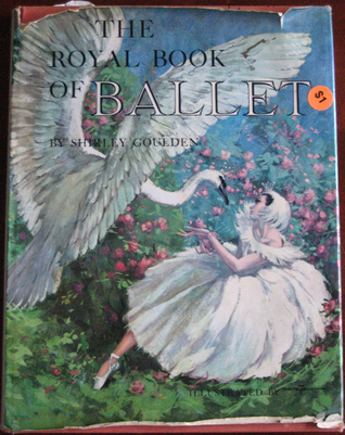 Royal Book of Ballet by Shirley Goulden
