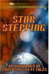 Star Stepping: An Anthology of Fantasy & Sci-Fi Tales