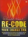 Re-Code Your Change DNA: Membebaskan Belenggu-Belenggu untuk Meraih Keberanian dan Keberhasilan dalam Pembaharuan