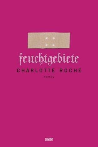 Feuchtgebiete by Charlotte Roche