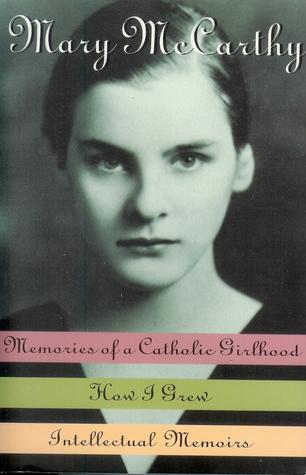 Memories of a Catholic Girlhood /How I Grew/Intellectual Memoirs