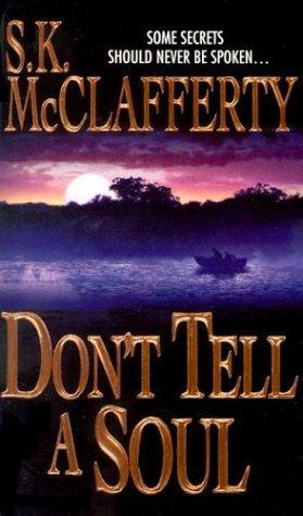 Don't Tell A Soul by S.K. McClafferty