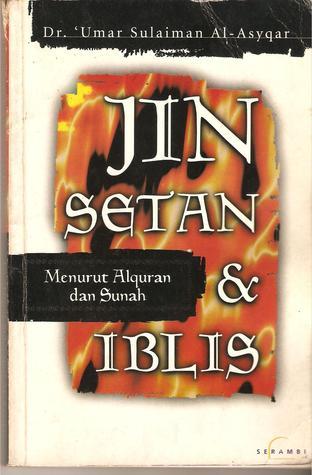 'Alam Al-Jinn wa Al-Syayathin / Jin, Setan dan Iblis menurut Alquran dan Sunah