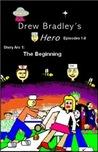 Drew Bradley's Hero:Volume 1.1:Episodes 1-8:Story Arc 1:The Beginning