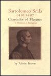 Bartolomeo Scala, 1430-1497 Chancellor of Florence: The Humanist As Bureaucrat