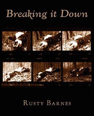 Breaking It Down by Rusty Barnes