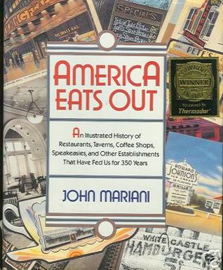 America Eats Out: An Illustrated History of Restaurants, Taverns, Coffee Shops, Speakeasies, and Other Establishments That Have Fed Us for 350 Years