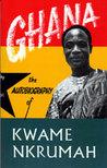 Ghana: The Autobiography of Kwame Nkrumah