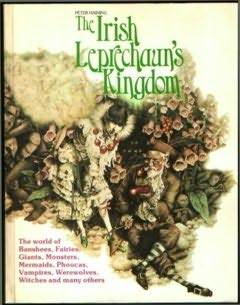 The Irish Leprechaun's Kingdom: The World of Banshees, Fairies, Demons, Giants, Monsters, Mermaids, Phoukas, Vampires, Werewolves, Witches, and Many Others