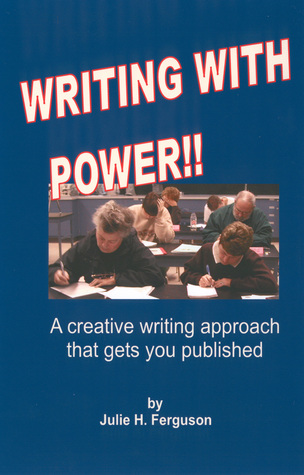 Writing with Power!! A Creative Approach that Gets You Published by Julie H. Ferguson