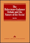 The Habermas Gadamer Debate And The Nature Of The Social: Back To Bedrock (Avebury Series In Philosophy)