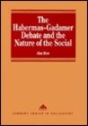 The Habermas Gadamer Debate And The Nature Of The Social: Back To Bedrock (Avebury Series In Philosophy)