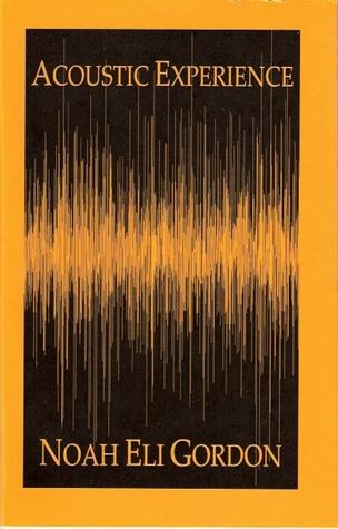 Acoustic Experience by Noah Eli Gordon