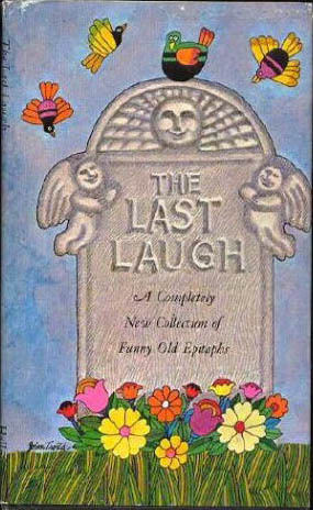 The Last Laugh, A Completely New Collection of Funny Old Epitaphs