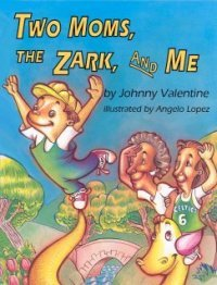 Two Moms, The Zark, And Me by Johnny Valentine