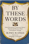 By These Words: Great Documents of American Liberty, Selected & Placed in Their Contemporary Settings