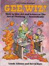 Gee, Wiz!: How to Mix Art and Science or the Art of Thinking Scientifically